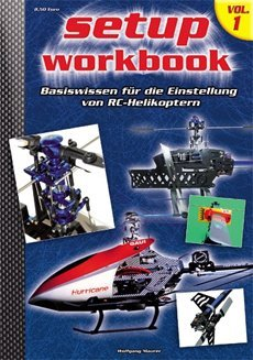RC-Heli-Action Setup Workbook Volume I